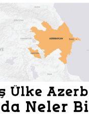 Kardeş Ülke Azerbaycan ile ilgili neler biliyoruz